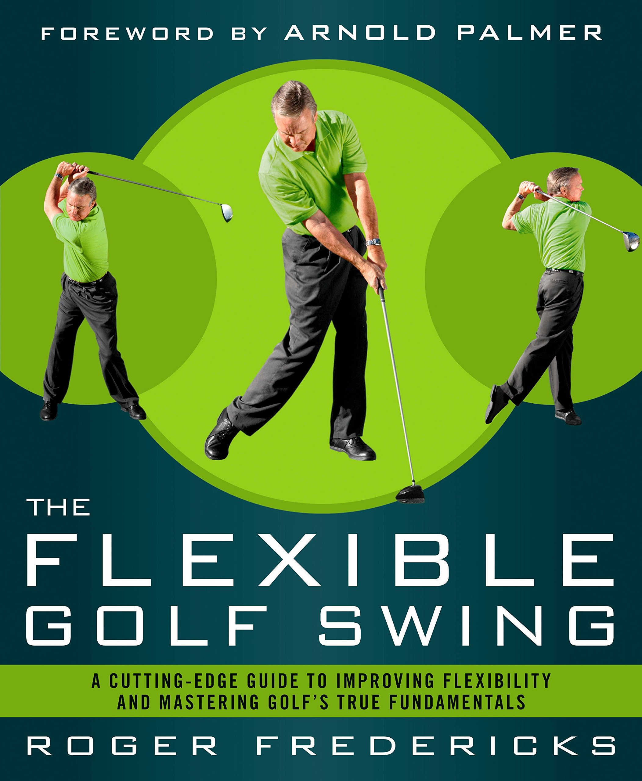 The Flexible Golf Swing A Cutting Edge Guide To Improving
