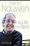 Henri Nouwen: His Life and Spirit