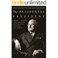 The Accidental President: Harry S. Truman and the Four Months That Changed the World (English Edition)
