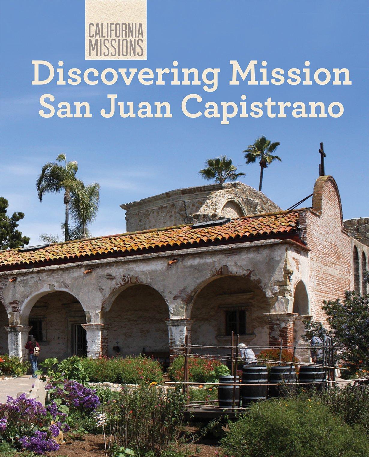 Discovering Mission San Juan Capistrano (California Missions): Jeannette  Buckley: 9781627130851: Amazon.com: Books