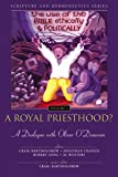 A Royal Priesthood? The Use of the Bible Ethically and Politically: A Dialogue with Oliver O'Donovan (Scripture and Hermeneutics Series, V. 3)