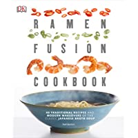 Ramen Fusion Cookbook: 40 Traditional Recipes and Modern Makeovers of the Classic Japanese Broth Soup