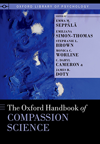 The Oxford Handbook of Compassion Science (Oxford Library of Psychology)