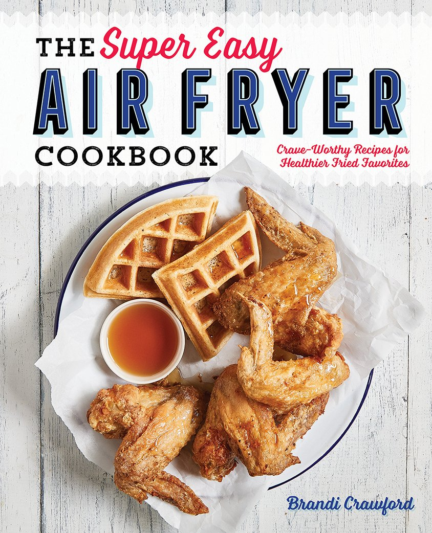 The Super Easy Air Fryer Cookbook: Crave-Worthy Recipes for Healthier Fried  Favorites: Brandi Crawford: 9781641520492: Amazon.com: Books