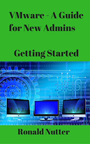 VMware - A Guide for New Admins: Getting Started