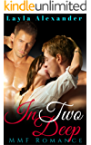 In Two Deep: MMF Menage Romance