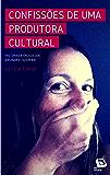 Confissões de uma produtora cultural: Histórias e causos que ensinam e fazem rir