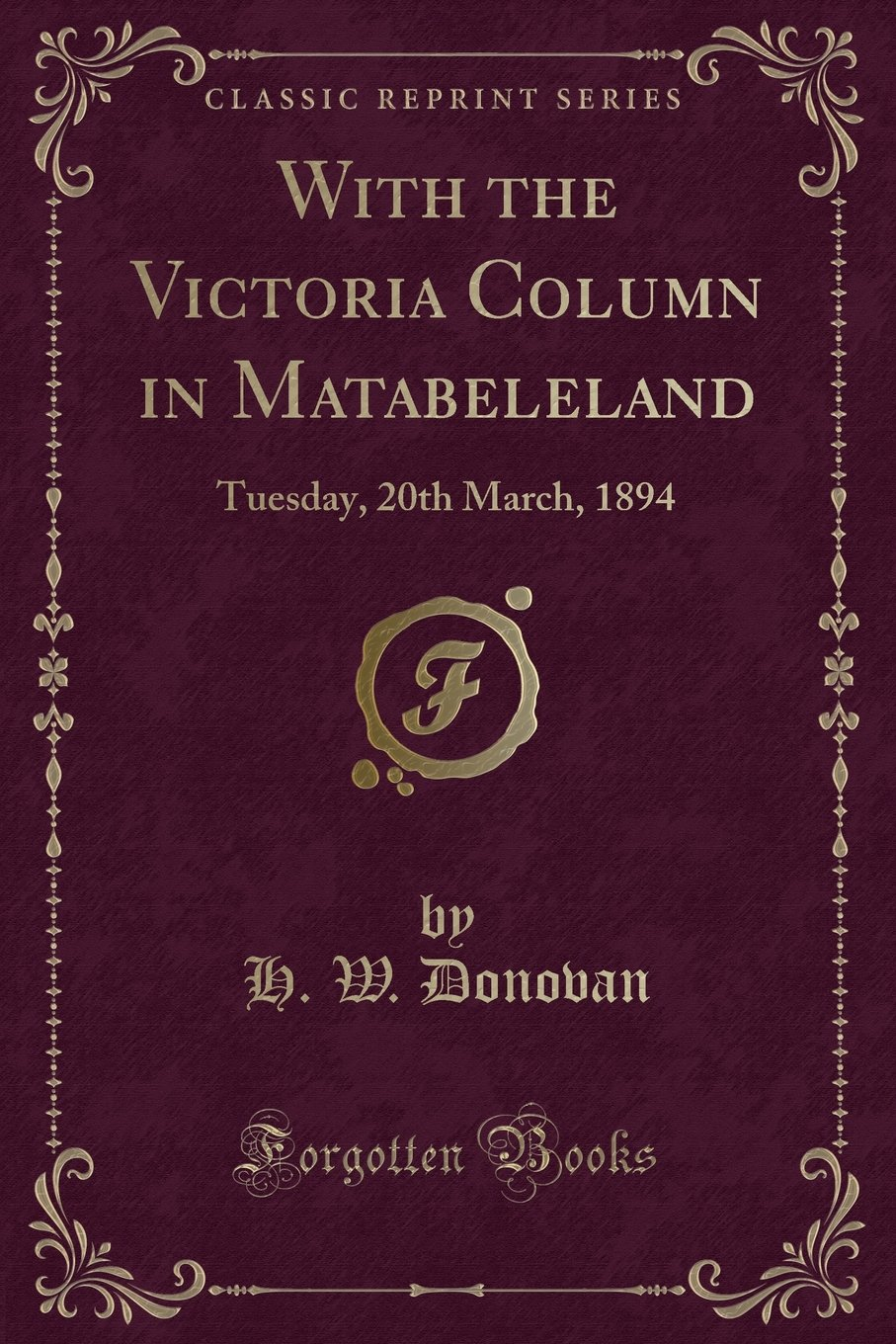 Download With the Victoria Column in Matabeleland: Tuesday, 20th March, 1894 (Classic Reprint) ebook