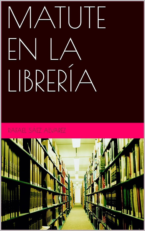 MATUTE EN LA LIBRERÍA eBook: Rafael Sáez: Amazon.es: Tienda Kindle