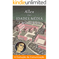 Allex nas Idades Média e Moderna (A Evolução da Comunicação Livro 6)
