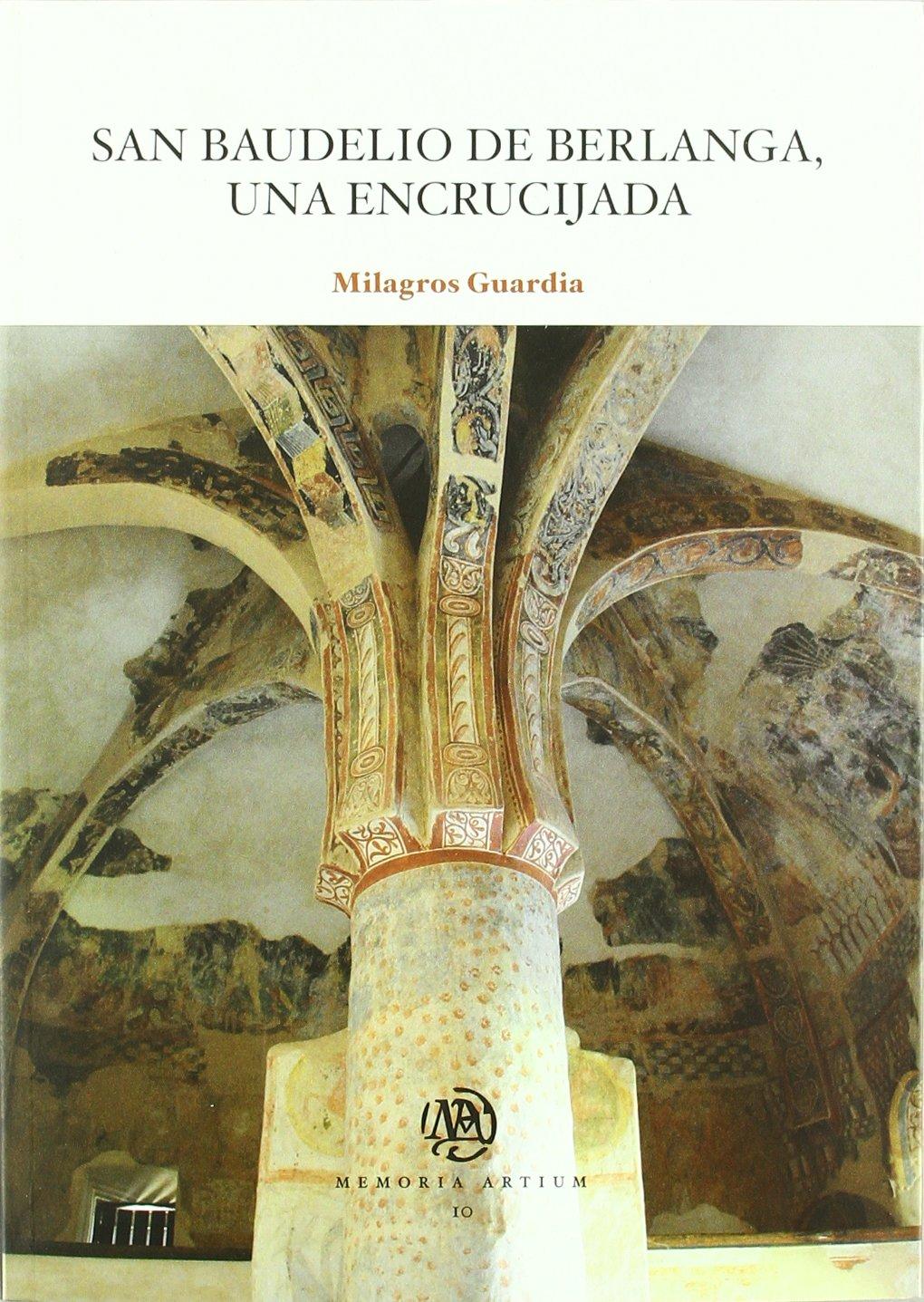 San Baudelio De Berlanga, Una Encrucijada MEMORIA ARTIUM: Amazon.es: Milagros Guardia Pons: Libros