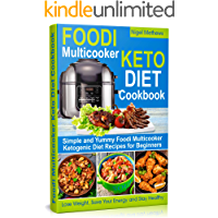 Foodi Multicooker  Keto Diet Cookbook: Simple and Yummy Foodi Multicooker Ketogenic Diet Recipes for Beginners:  Lose Weight, Save Your Energy and Stay Healthy