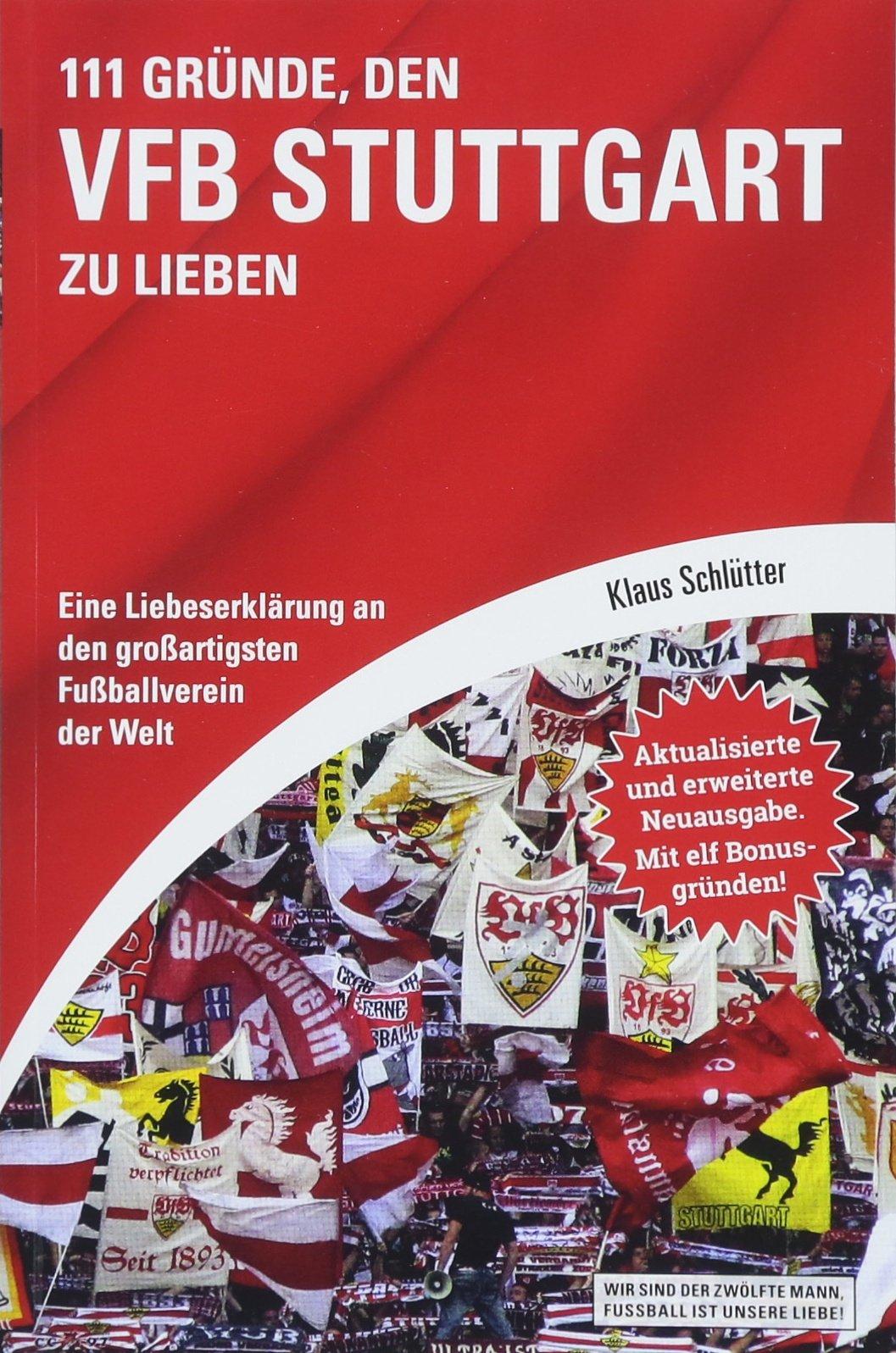 111 Gründe, den VfB Stuttgart zu lieben: Eine Liebeserklärung an den großartigsten Fußballverein der Welt - Aktualisierte und erweiterte Neuausgabe. Mit 11 Bonusgründen!