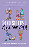 Sod Sitting, Get Moving!: Getting Active in Your 60s, 70s and Beyond