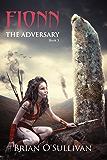 Fionn: The Adversary: The Fionn mac Cumhaill Series : Book Three