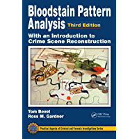 Bloodstain Pattern Analysis with an Introduction to Crime Scene Reconstruction (Practical Aspects of Criminal and…