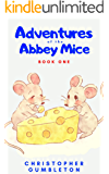 ADVENTURES OF THE ABBEY MICE: Book 1 - The Abbey Mice live in Ramsley Abbey. Tales of friendship, courage, adventures, excitement that can be equally be ... well as children. (CHRISTOPHER GUMBLETON)