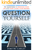 Question Yourself: 70+ Questions to Redesign Your Life and Start Living your Dreams!