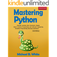 Mastering Python: Machine Learning, Data Structures, Django, Object Oriented Programming and Software Engineering (Including Programming Interview Questions) [2nd Edition] (English Edition)