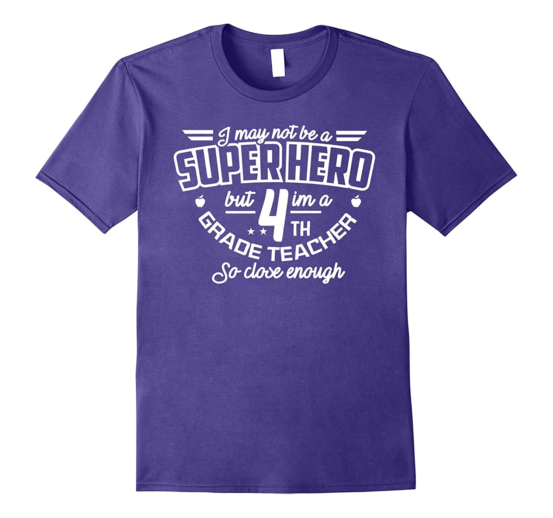4th Fourth Grade Teacher Shirt Not Superhero Funny Gift Tee-CD