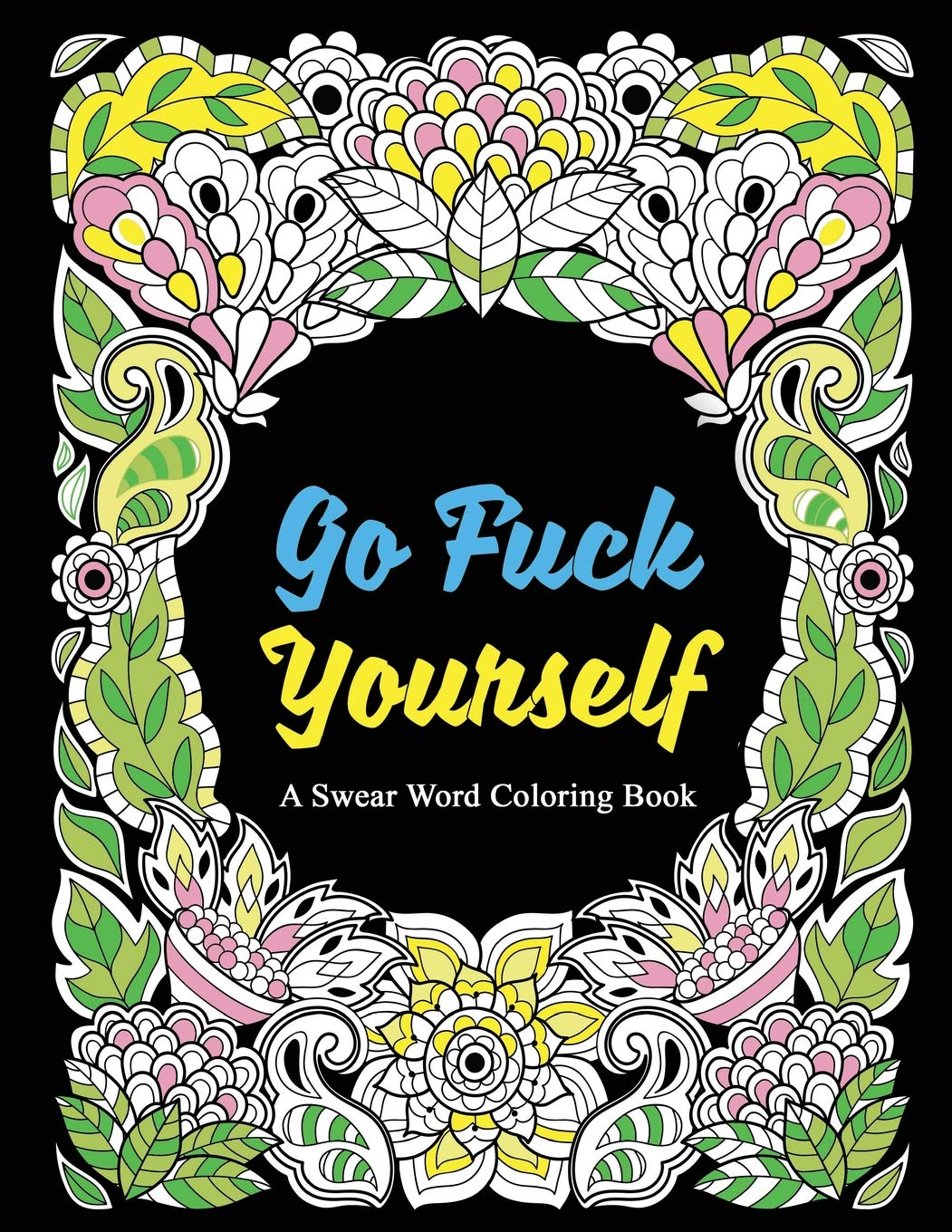 go fuck yourself a swear word coloring book to relax and unwind midnight edition adult coloring books swear words swear coloring sweary book coloring book color it away volume 1
