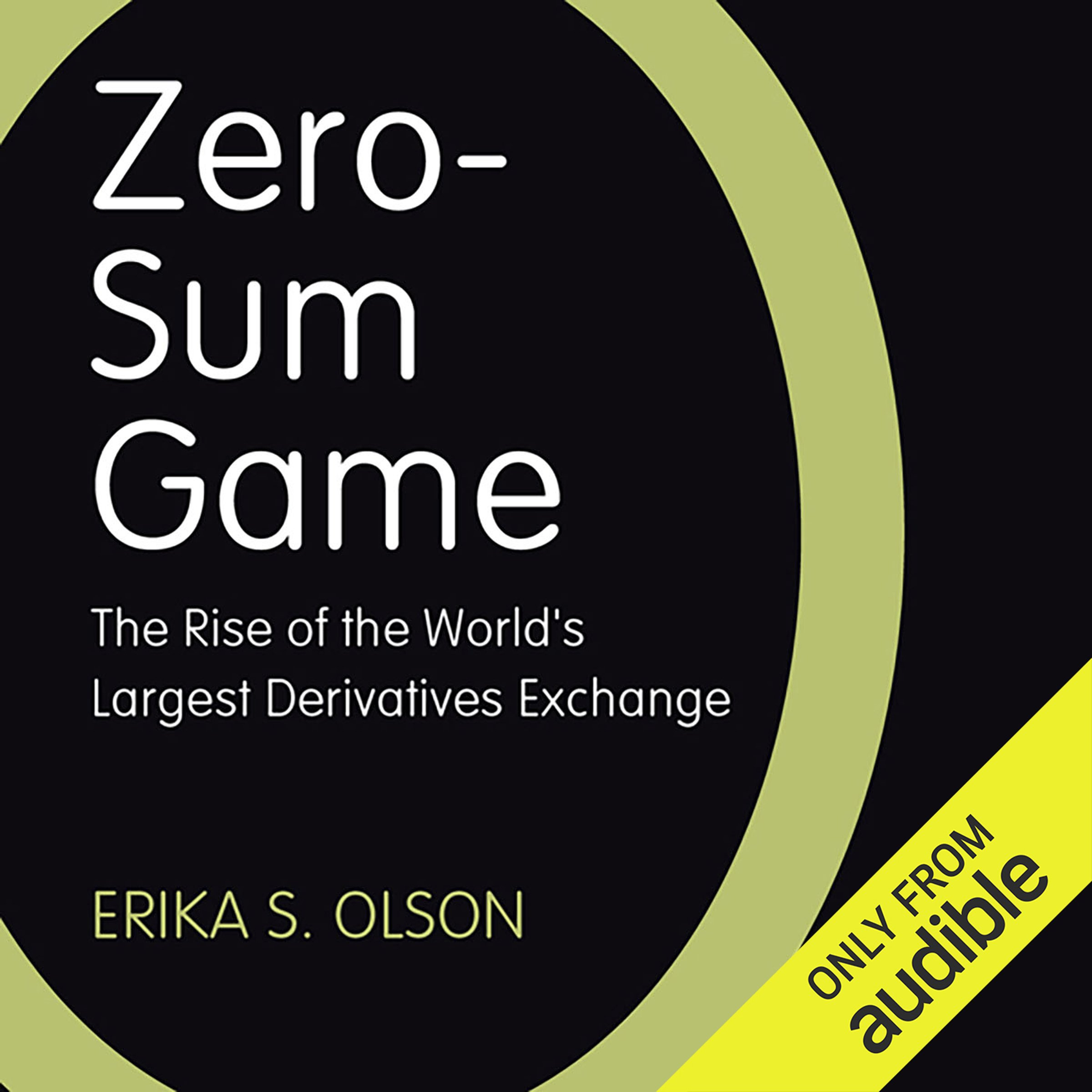 Zero-Sum Game: The Rise of the World's Largest Derivatives Exchange