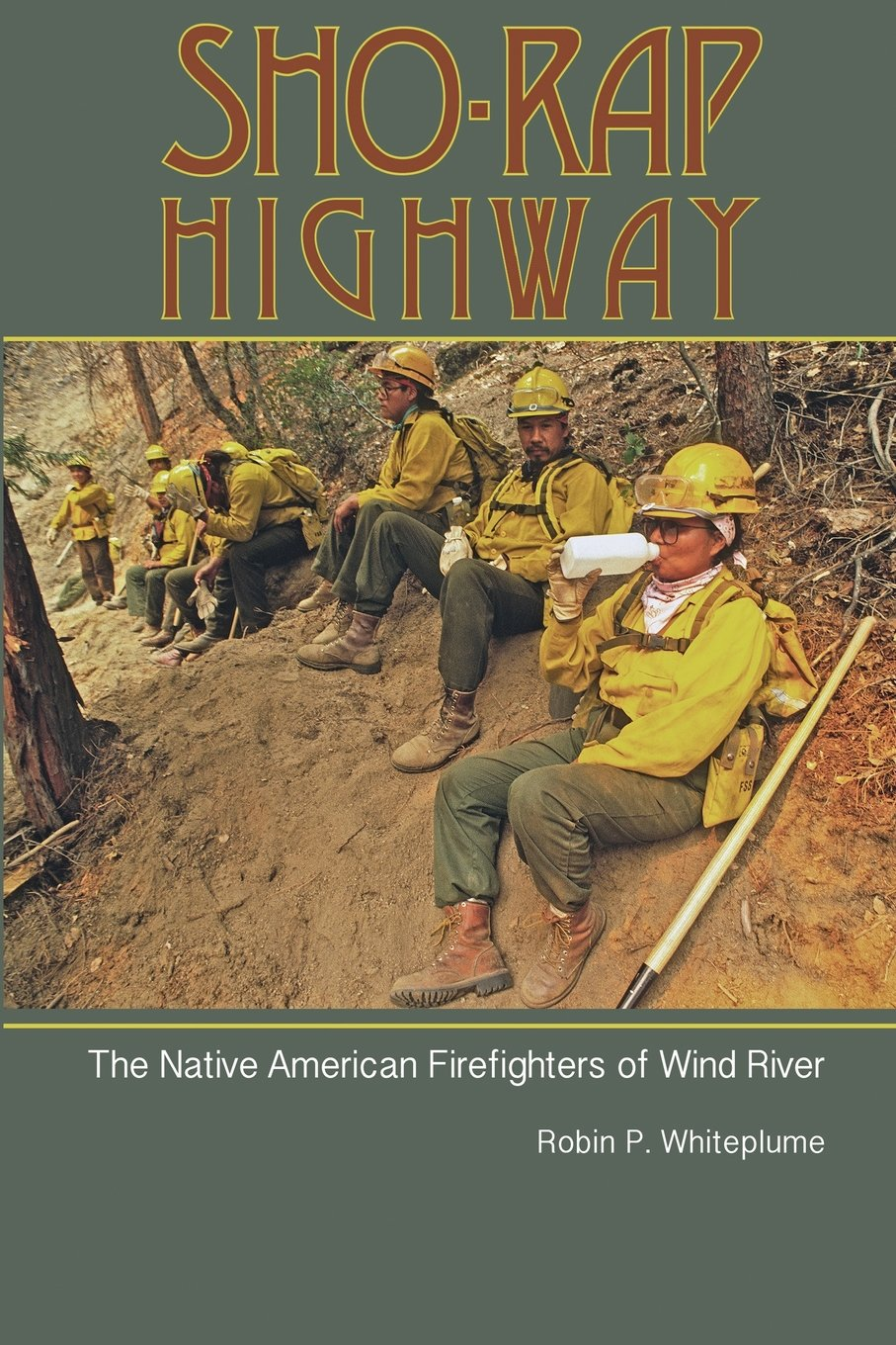 Sho-Rap Highway: The Native American Firefighters of Wind River pdf epub