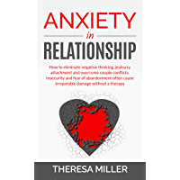 Anxiety in Relationship: How to eliminate negative thinking, jealousy, attachment and overcome couple conflicts. (English Edition)