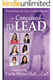 Conceived to Lead: Dismantling the Glass Ceiling Mindset