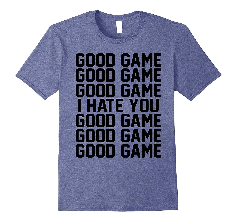 78b200a3f Good game I hate you T-shirt-TH - TEEHELEN