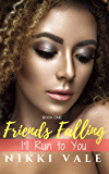 I'll Run to You (Friends Falling Book 1) (English Edition)