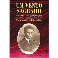 Um Vento Sagrado: História de Vida de um Adivinho da Tradição Nagô-kêtu Brasileira