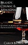 Brandy, Cognac & Armagnac: Guidance in Mixology, Pairing & Enjoying Life's Finer Things