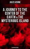 A Journey to the Center of the Earth & The Mysterious Island (Illustrated Edition): Lost World Classics - A Thrilling…