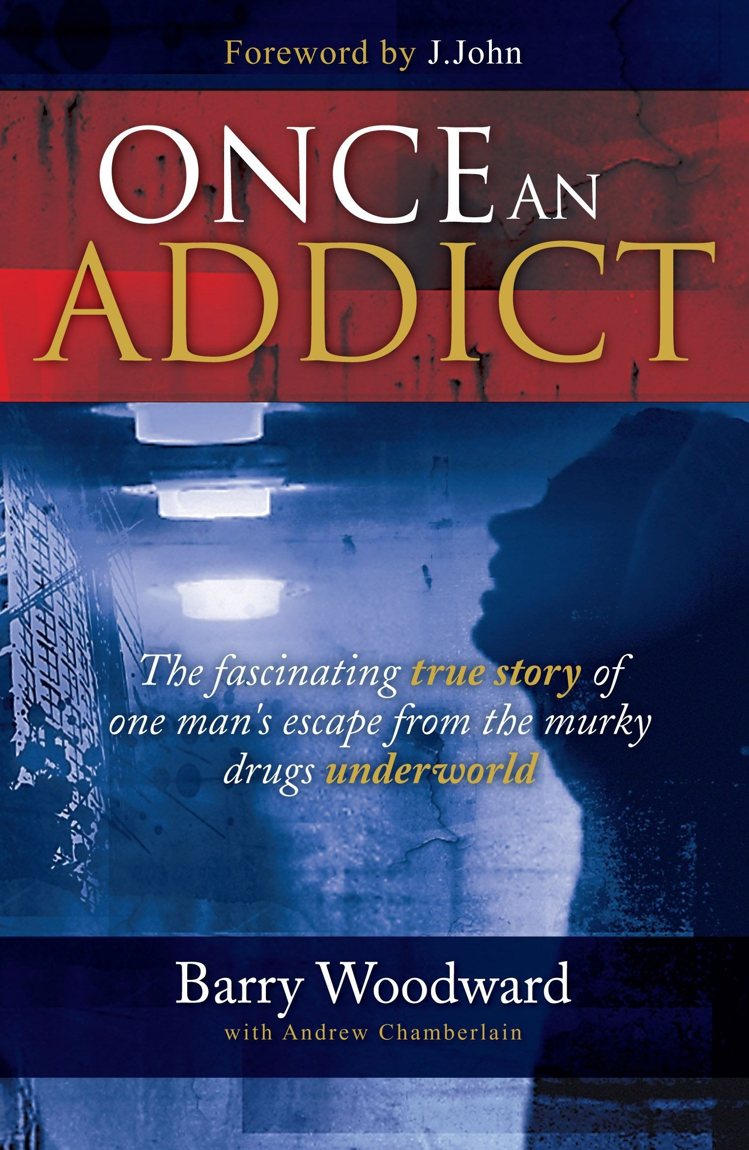 Download Once An Addict: The Fascinating True Story of One Mans Escape from the Murky Drugs Underworld. pdf epub