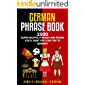 German Phrasebook: 2500 Super Helpful Phrases and Words You'll Want for Your Trip to Germany (English Edition)