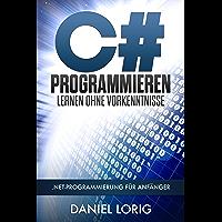 C# Programmieren Lernen ohne Vorkenntnisse: .NET-Programmierung für Anfänger (German Edition)