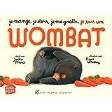 Je mange, je dors, je me gratte. je suis un wombat