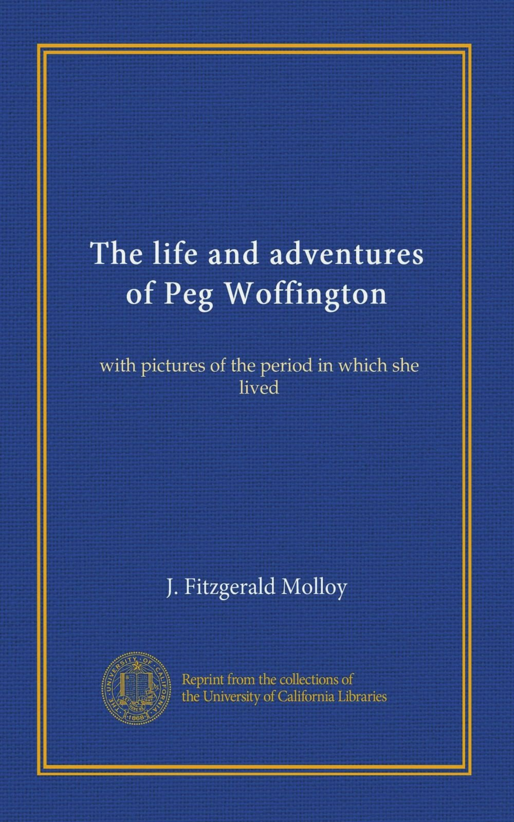 Download The life and adventures of Peg Woffington: with pictures of the period in which she lived pdf epub