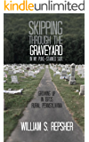 Skipping Through the Graveyard in My Puke-Stained Suit: Growing Up in 1970s Rural Pennsylvania