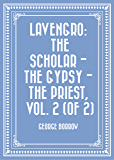 Lavengro: The Scholar - The Gypsy - The Priest, Vol. 2 (of 2)