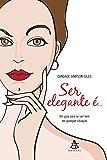 Ser elegante é...: Um guia para se sair bem em qualquer situação