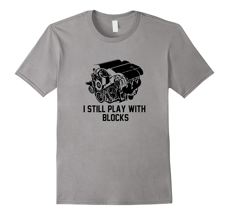 Diesel Mechanic Shirt i still play with blocks T-Shirt-RT