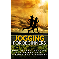 Jogging: for beginners - How to start Running for Weight Loss, Seniors and Beginners (Running for beginners - Running for Health - Running Basics Book 1) (English Edition)