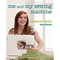 Me and My Sewing Machine: A Beginner's Guide