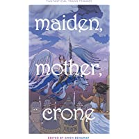 Maiden, Mother, and Crone: Fantastical Trans Femmes