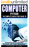 Computer: Phython - The Complete Quick Start Guide To Dominating: Python Language, Microsoft, and Project Management (Python, Big Data, Linux, Peripherals, Python Language, Java, Python Programming)