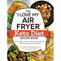 "The ""i Love My Air Fryer"" Keto Diet Recipe Book: From Veggie Frittata to Classic Mini Meatloaf, 175 Fat-Burning Keto Recipes"