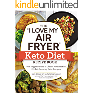"The ""I Love My Air Fryer"" Keto Diet Recipe Book: From Veggie Frittata to Classic Mini Meatloaf, 175 Fat-Burning Keto…"