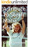 A Tribute To Steffi Maria Graf: From A Great Fan (Gianni Truvianni's Sports Book 3) (English Edition)